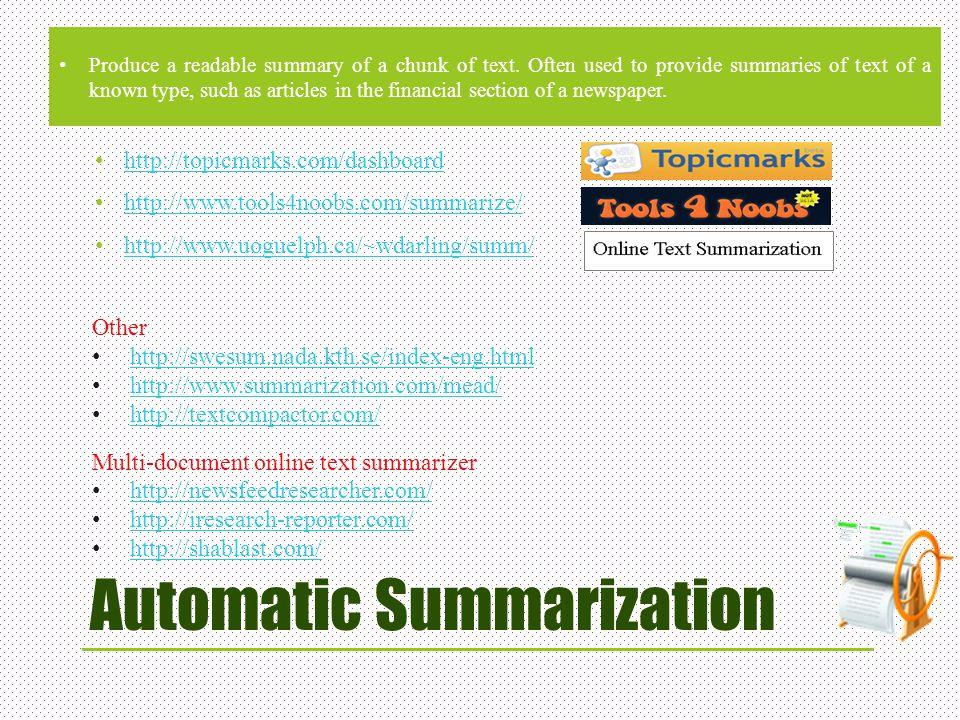 Automatic Summarization http://topicmarks.com/dashboard http://www.tools4noobs.com/summarize/ http://www.uoguelph.ca/~wdarling/summ/ http://www.uoguel