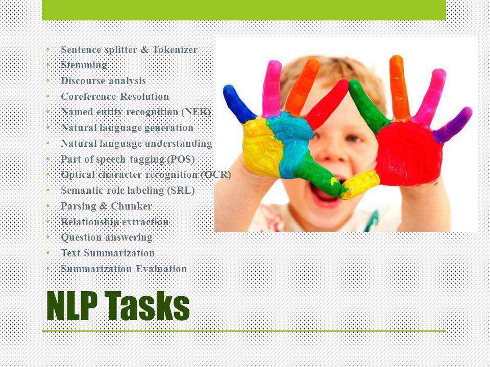 NLP Tasks Sentence splitter & Tokenizer Stemming Discourse analysis Coreference Resolution Named entity recognition (NER) Natural language generation