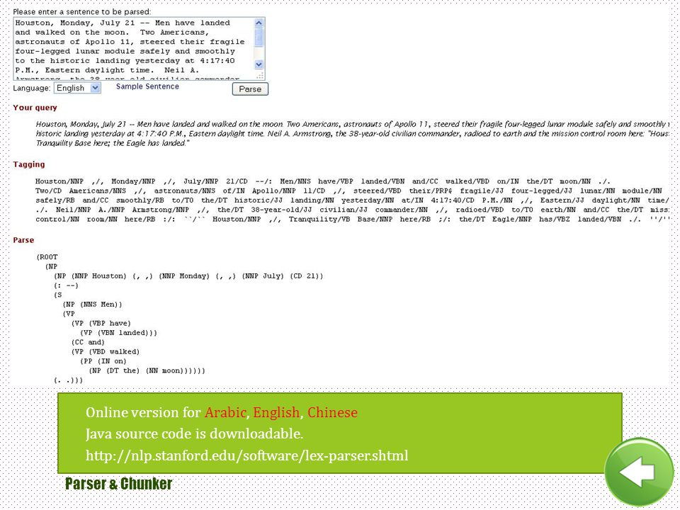 o Online version for Arabic, English, Chinese Java source code is downloadable. http://nlp.stanford.edu/software/lex-parser.shtml Parser & Chunker