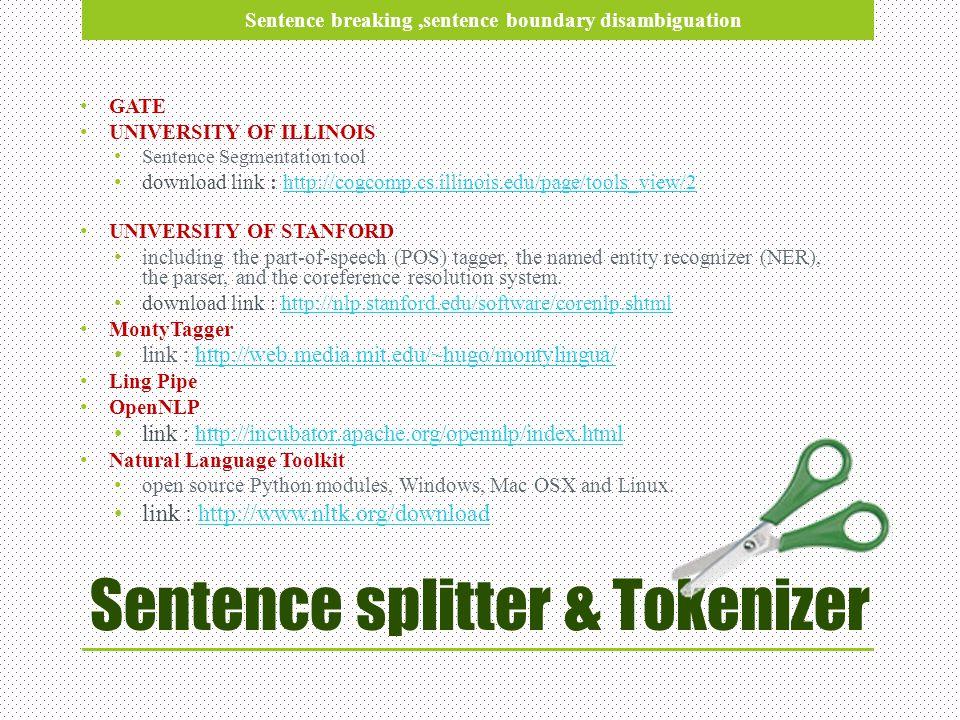 Sentence splitter & Tokenizer GATE UNIVERSITY OF ILLINOIS Sentence Segmentation tool download link : http://cogcomp.cs.illinois.edu/page/tools_view/2h