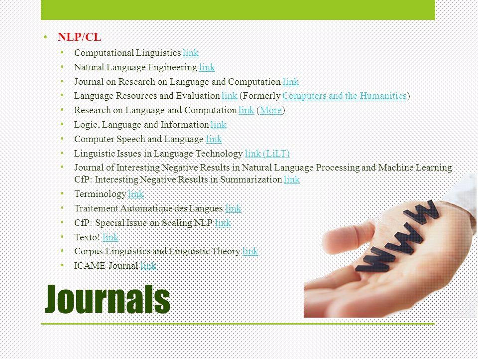 Journals NLP/CL Computational Linguistics linklink Natural Language Engineering linklink Journal on Research on Language and Computation linklink Lang