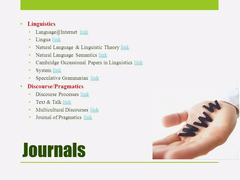 Journals Linguistics Language@Internet linklink Lingua linklink Natural Language & Linguistic Theory linklink Natural Language Semantics linklink Camb