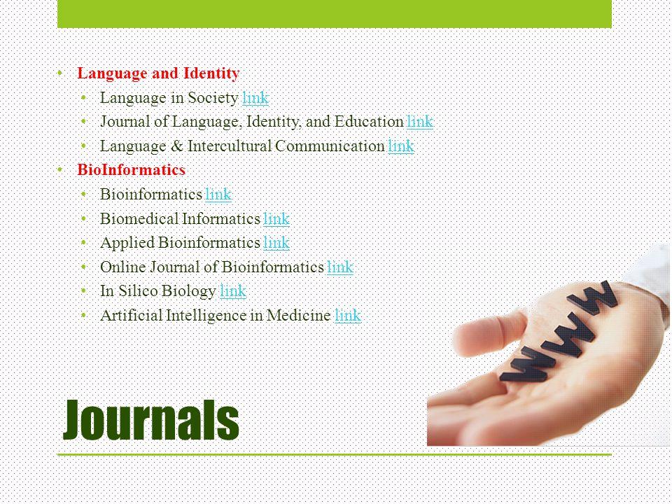 Journals Language and Identity Language in Society linklink Journal of Language, Identity, and Education linklink Language & Intercultural Communicati