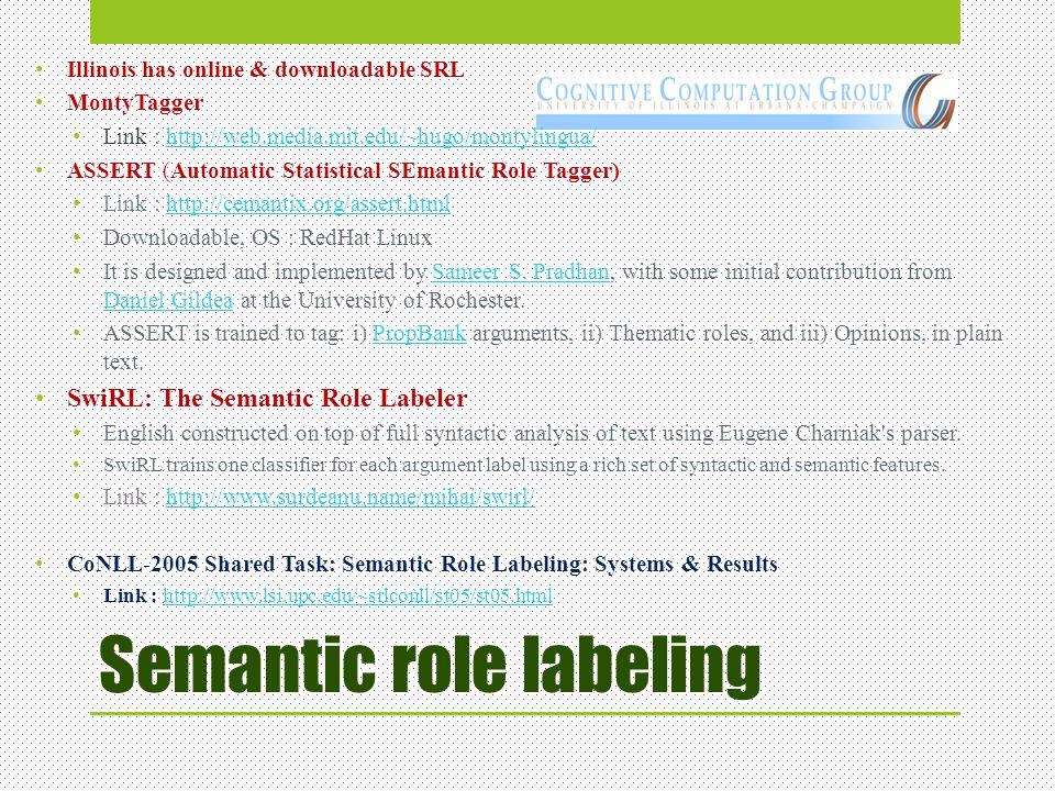Semantic role labeling Illinois has online & downloadable SRL MontyTagger Link : http://web.media.mit.edu/~hugo/montylingua/http://web.media.mit.edu/~