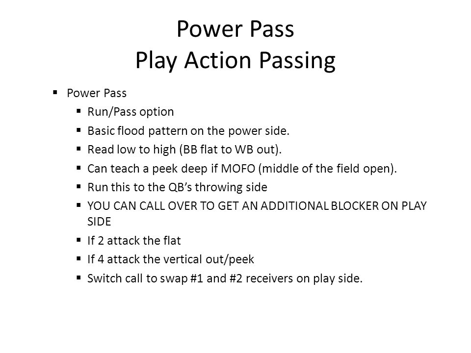Power Pass Play Action Passing  Power Pass  Run/Pass option  Basic flood pattern on the power side.