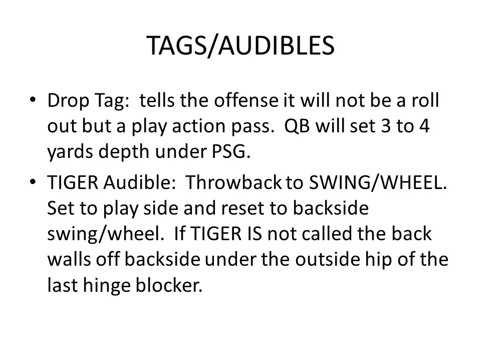 TAGS/AUDIBLES Drop Tag: tells the offense it will not be a roll out but a play action pass.