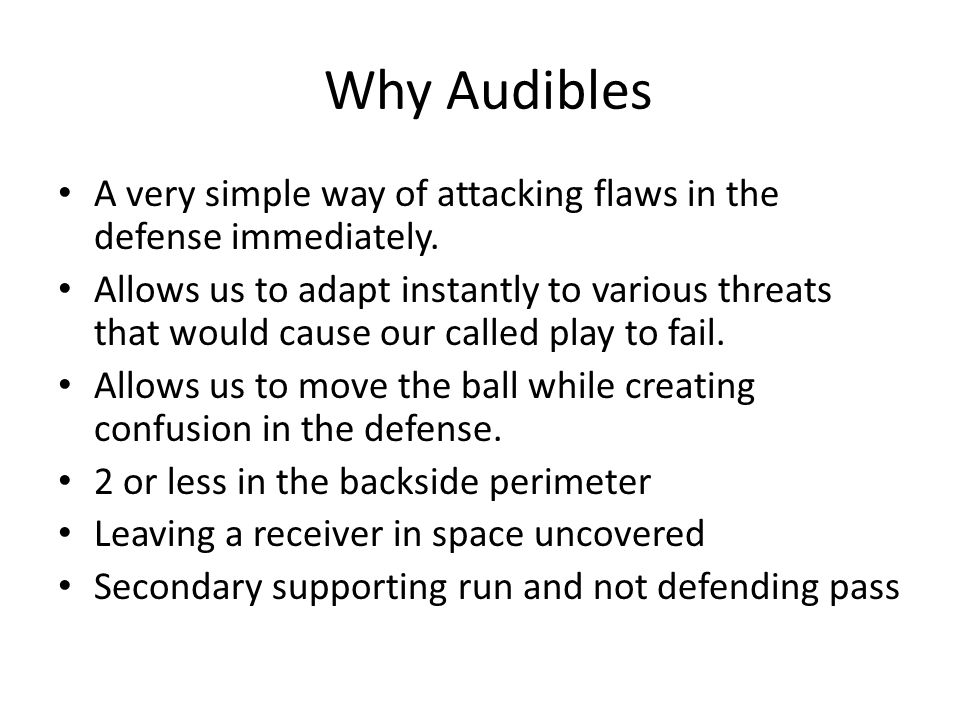 Why Audibles A very simple way of attacking flaws in the defense immediately.
