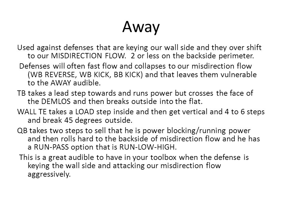 Away Used against defenses that are keying our wall side and they over shift to our MISDIRECTION FLOW.