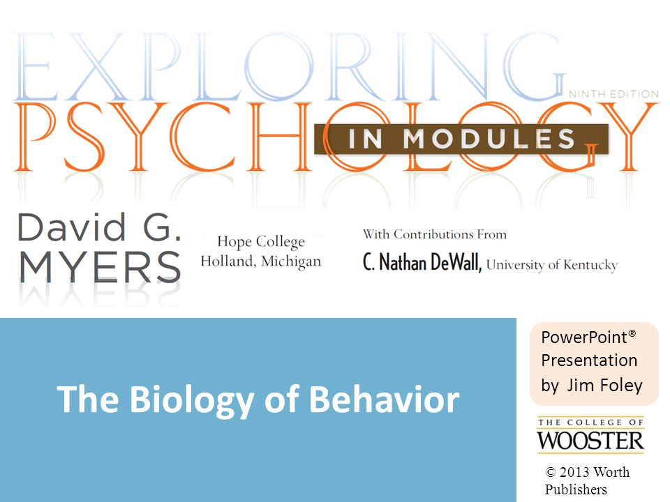 PowerPoint® Presentation by Jim Foley The Biology of Behavior © 2013 Worth Publishers