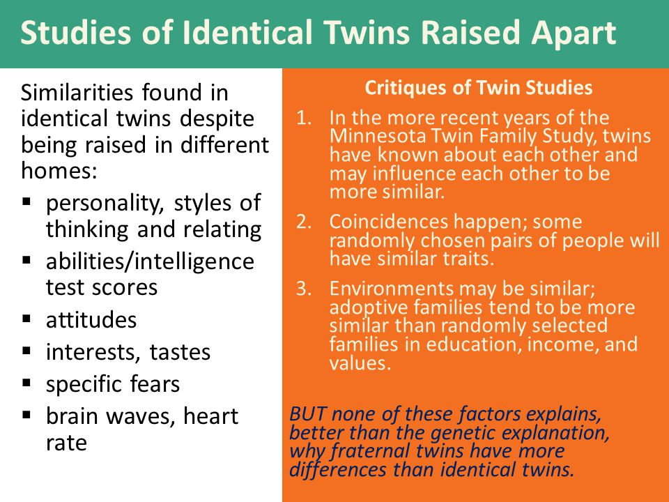 Critiques of Twin Studies 1.In the more recent years of the Minnesota Twin Family Study, twins have known about each other and may influence each other to be more similar.