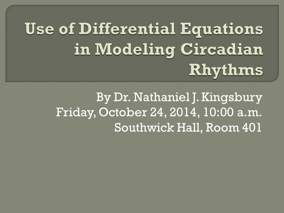 In this seminar, I will…  Explore the biology of circadian rhythms and provide motivation for modeling them  Show the importance of differential equations in modeling circadian rhythms  Present results and conclusions from active research