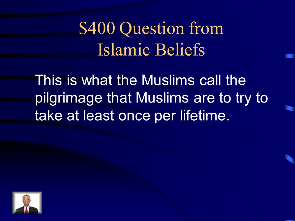 $400 Question from Islamic Beliefs This is what the Muslims call the pilgrimage that Muslims are to try to take at least once per lifetime.