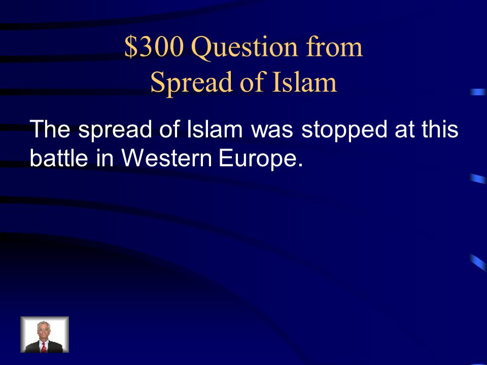 $300 Question from Spread of Islam The spread of Islam was stopped at this battle in Western Europe.