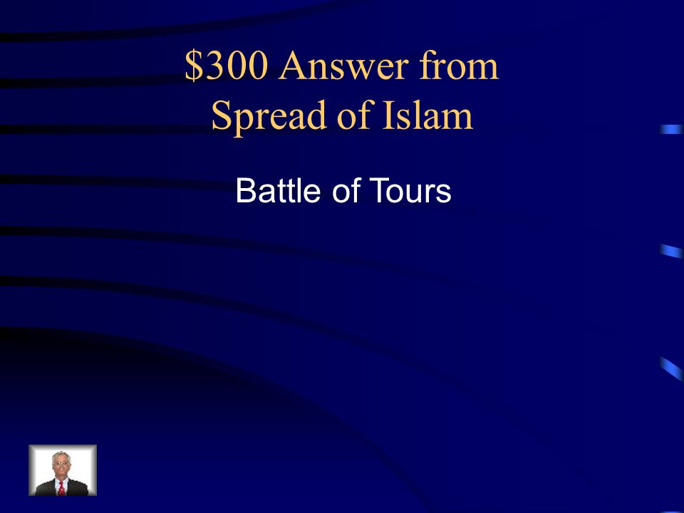 $300 Answer from Spread of Islam Battle of Tours