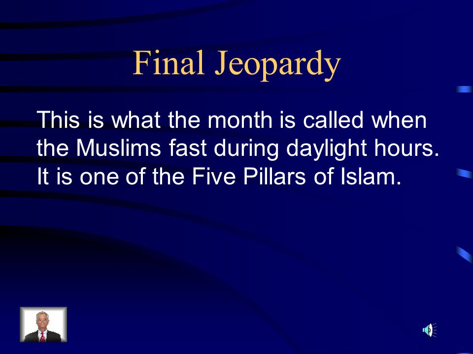 Final Jeopardy This is what the month is called when the Muslims fast during daylight hours.