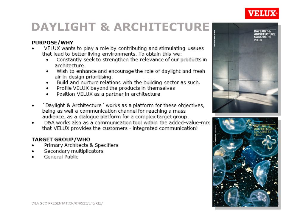 D&A SCO PRESENTATION/070523/LFE/REL/ 2 DAYLIGHT & ARCHITECTURE CONTENTS/WHAT The magazine features in-depth articles from internationally renowned professionals on the themes of daylight & architecture.
