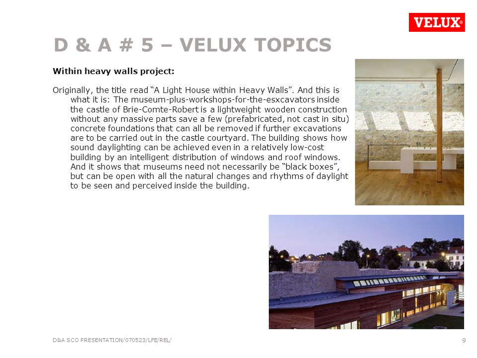 D&A SCO PRESENTATION/070523/LFE/REL/ 9 D & A # 5 – VELUX TOPICS Within heavy walls project: Originally, the title read A Light House within Heavy Walls .