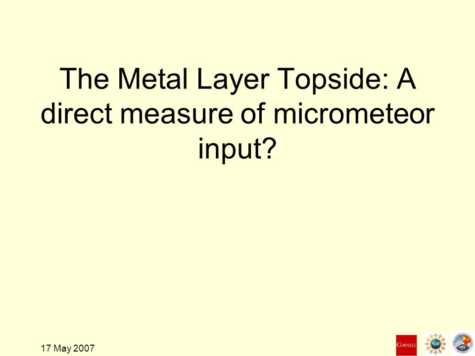 17 May 2007 Metal Layer Topside 0.1/cc 100/cc 10/cc 1/cc