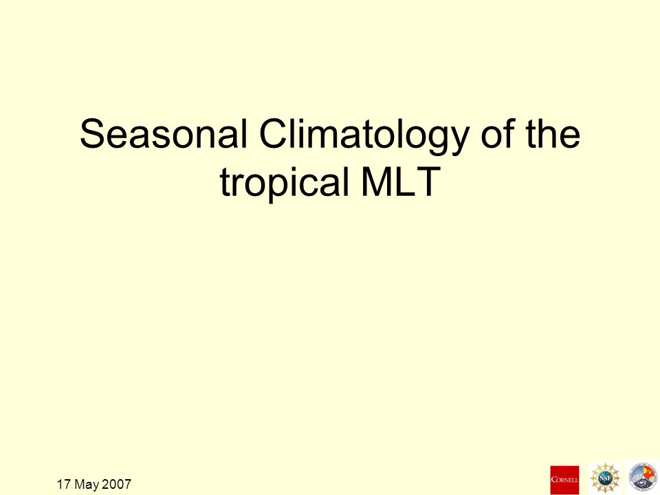 17 May 2007 Seasonal Climatology of the tropical MLT