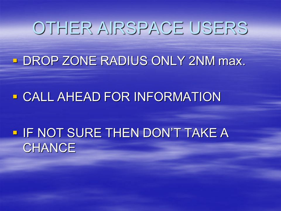 OTHER AIRSPACE USERS  DROP ZONE RADIUS ONLY 2NM max.