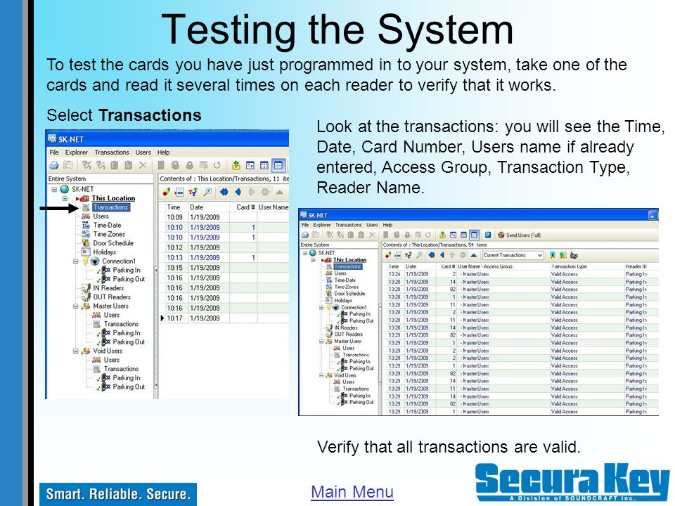 Testing the System Select Transactions To test the cards you have just programmed in to your system, take one of the cards and read it several times o
