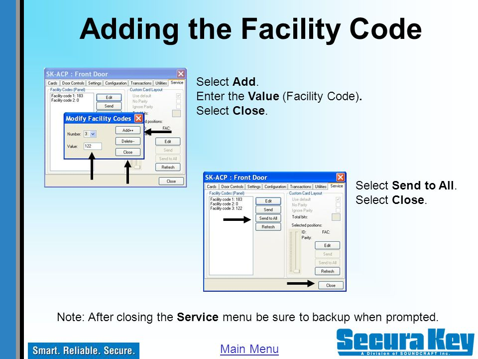 Adding the Facility Code Note: After closing the Service menu be sure to backup when prompted. Main Menu Select Add. Enter the Value (Facility Code).