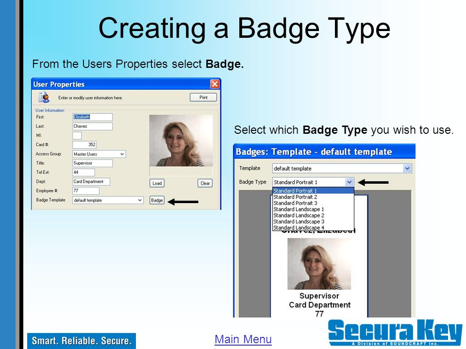 Creating a Badge Type From the Users Properties select Badge. Select which Badge Type you wish to use. Main Menu