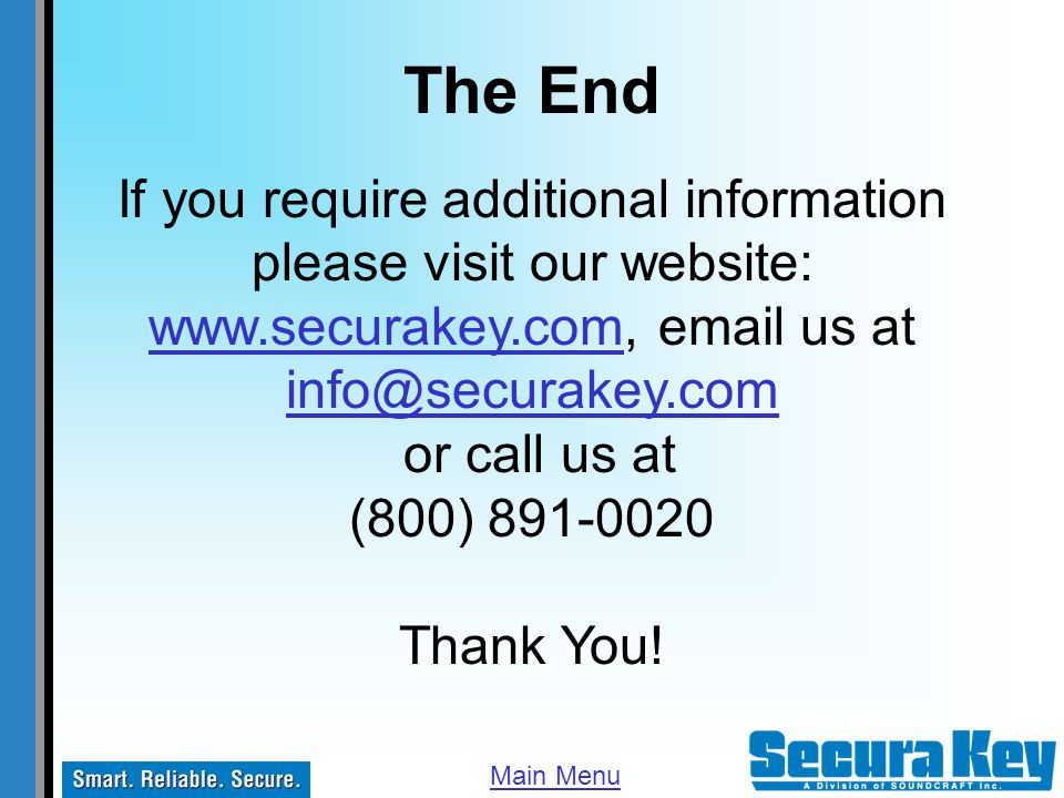 If you require additional information please visit our website: www.securakey.com, email us at info@securakey.com or call us at (800) 891-0020 Thank Y