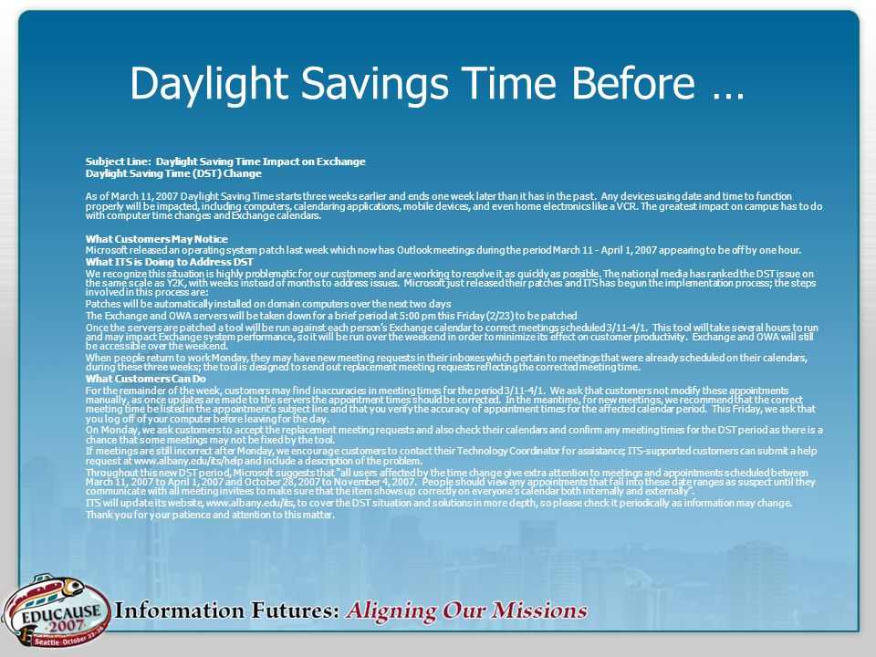 Daylight Savings Time Before … Subject Line: Daylight Saving Time Impact on Exchange Daylight Saving Time (DST) Change As of March 11, 2007 Daylight S
