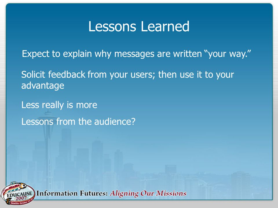 Lessons Learned Less really is more Lessons from the audience.