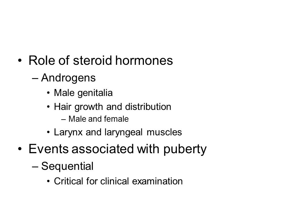Role of steroid hormones –Androgens Male genitalia Hair growth and distribution –Male and female Larynx and laryngeal muscles Events associated with p
