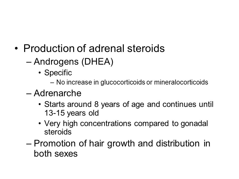 Production of adrenal steroids –Androgens (DHEA) Specific –No increase in glucocorticoids or mineralocorticoids –Adrenarche Starts around 8 years of a