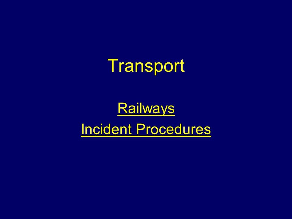 Aim To give students information about the emergency procedures to be adopted at incidents involving railways.