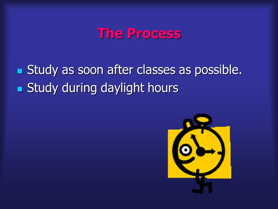 The Process Study as soon after classes as possible.