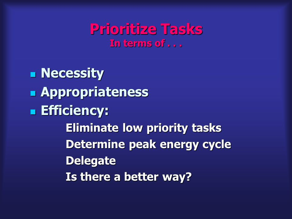 Prioritize Tasks In terms of...