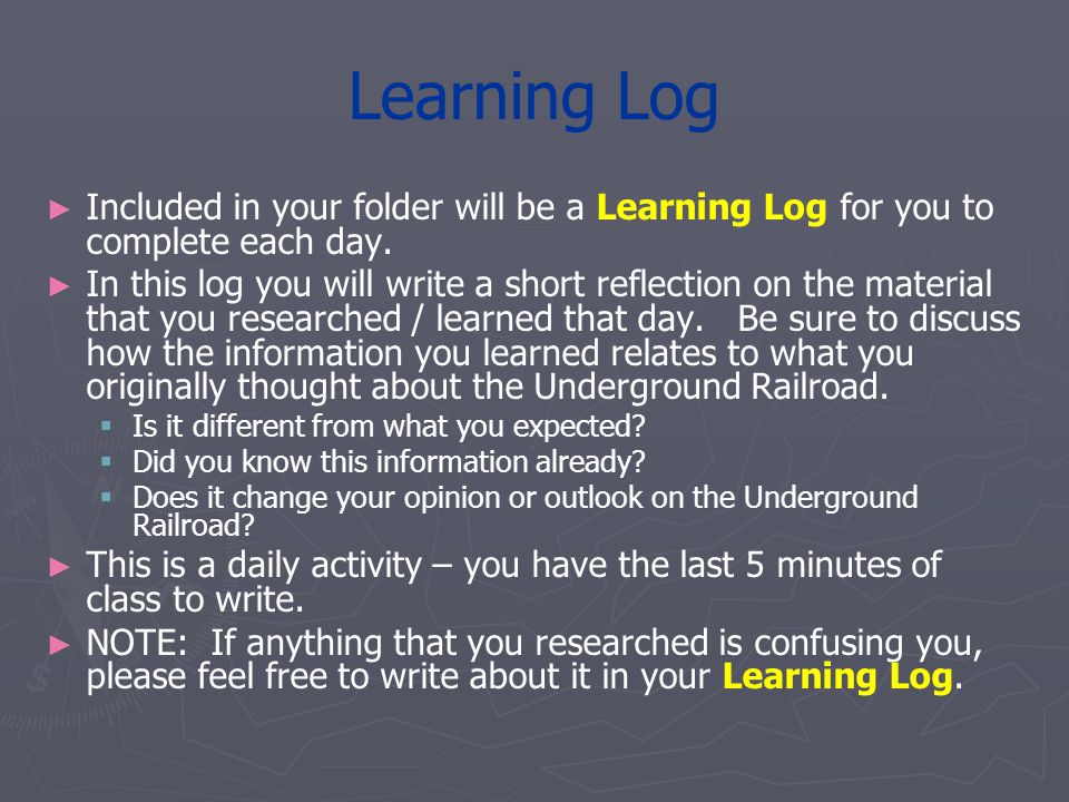 Learning Log ► ► Included in your folder will be a Learning Log for you to complete each day. ► ► In this log you will write a short reflection on the