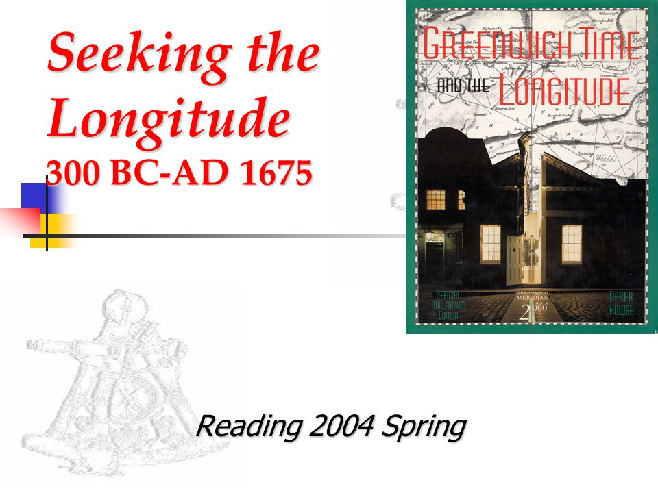 Seeking the Longitude 300 BC-AD 1675 Reading 2004 Spring