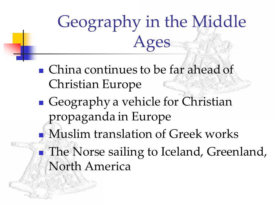 Geography in the Middle Ages China continues to be far ahead of Christian Europe Geography a vehicle for Christian propaganda in Europe Muslim translation of Greek works The Norse sailing to Iceland, Greenland, North America
