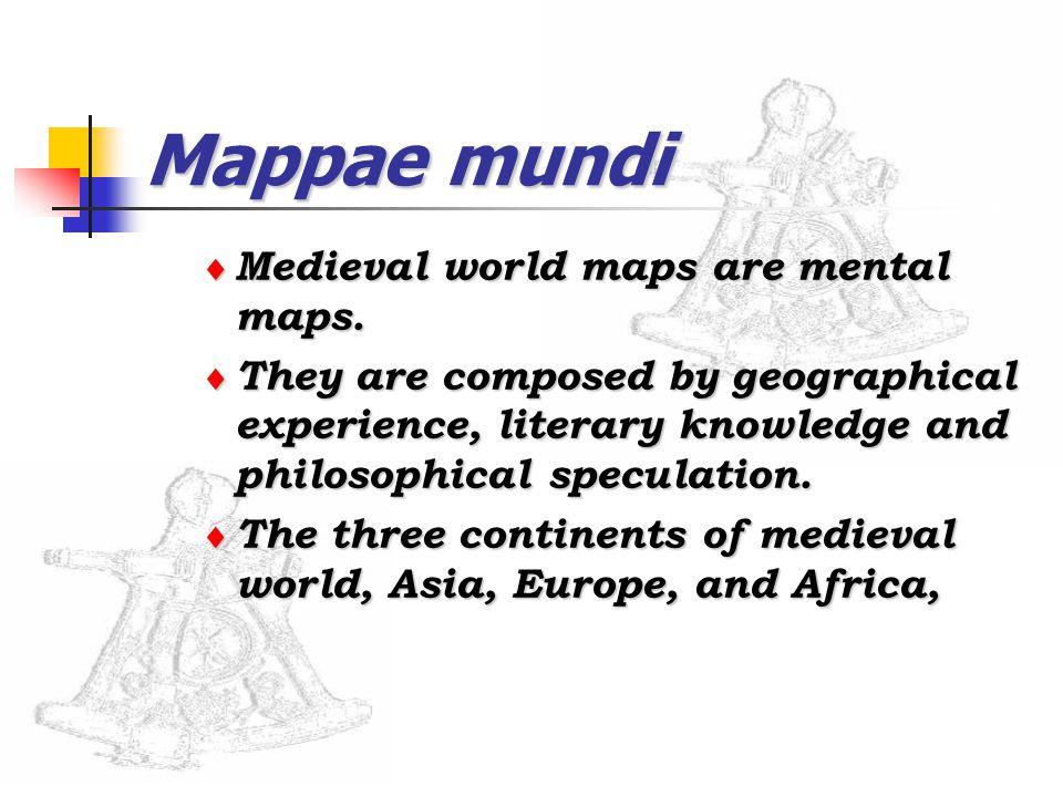 Mappae mundi  Medieval world maps are mental maps.
