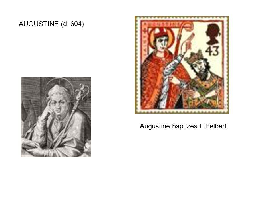 AUGUSTINE (d. 604) Augustine baptizes Ethelbert