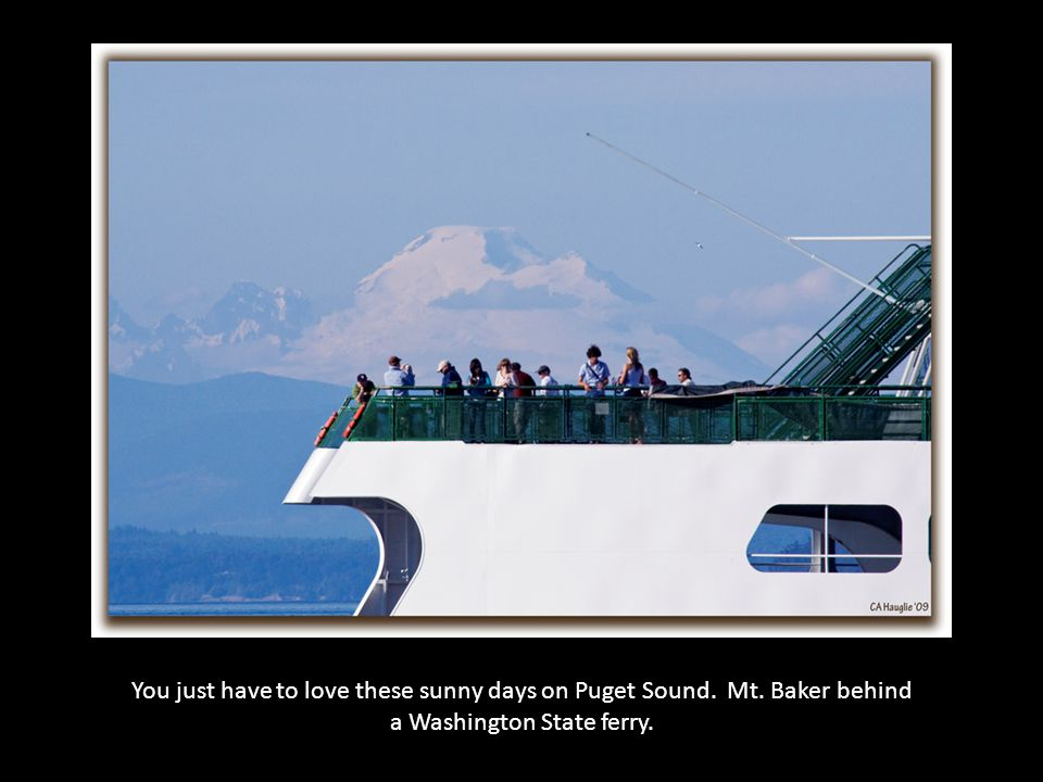 You just have to love these sunny days on Puget Sound. Mt. Baker behind a Washington State ferry.