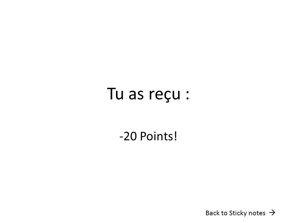 Tu as reçu : -20 Points! Back to Sticky notes 