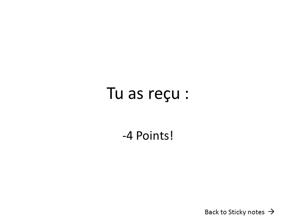 Tu as reçu : -4 Points! Back to Sticky notes 