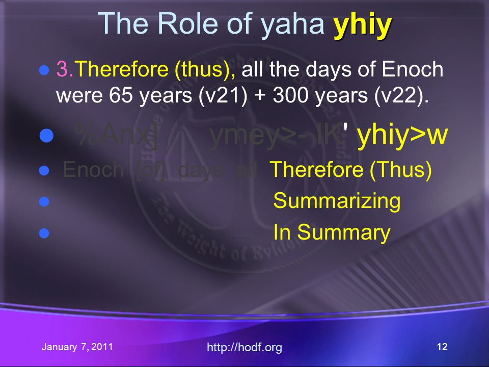 January 7, 2011 http://hodf.org 12 yhiy The Role of yaha yhiy 3.Therefore (thus), all the days of Enoch were 65 years (v21) + 300 years (v22).
