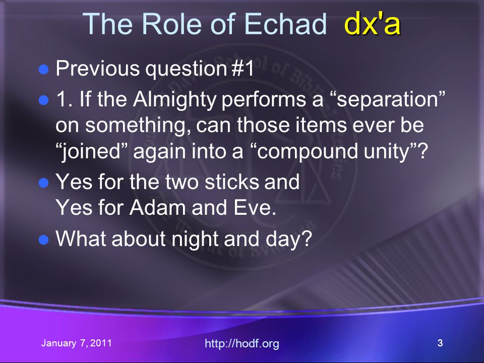 January 7, 2011 http://hodf.org 44 dx a The Role of Echad dx a The light that was formed was separated from the darkness that had been previously created.