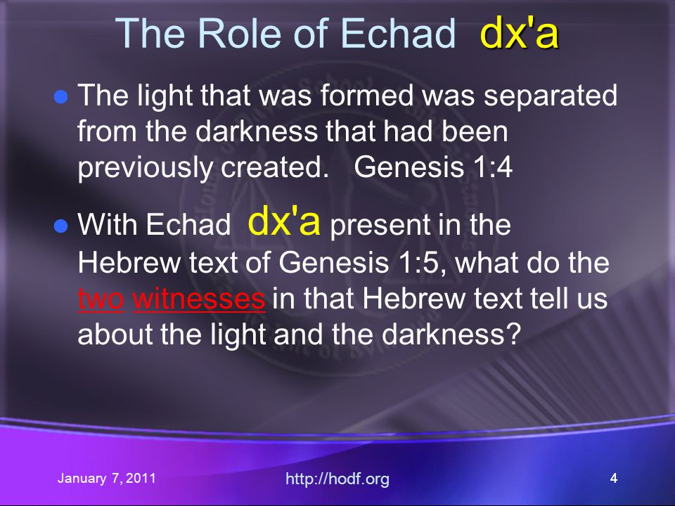January 7, 2011 http://hodf.org 25 Genesis 1:5a ~Ay rAal' ~yhil{a/ ar q.YIw: day light Elohim called And hl y>l ar q %v,xol;w night called darkness And