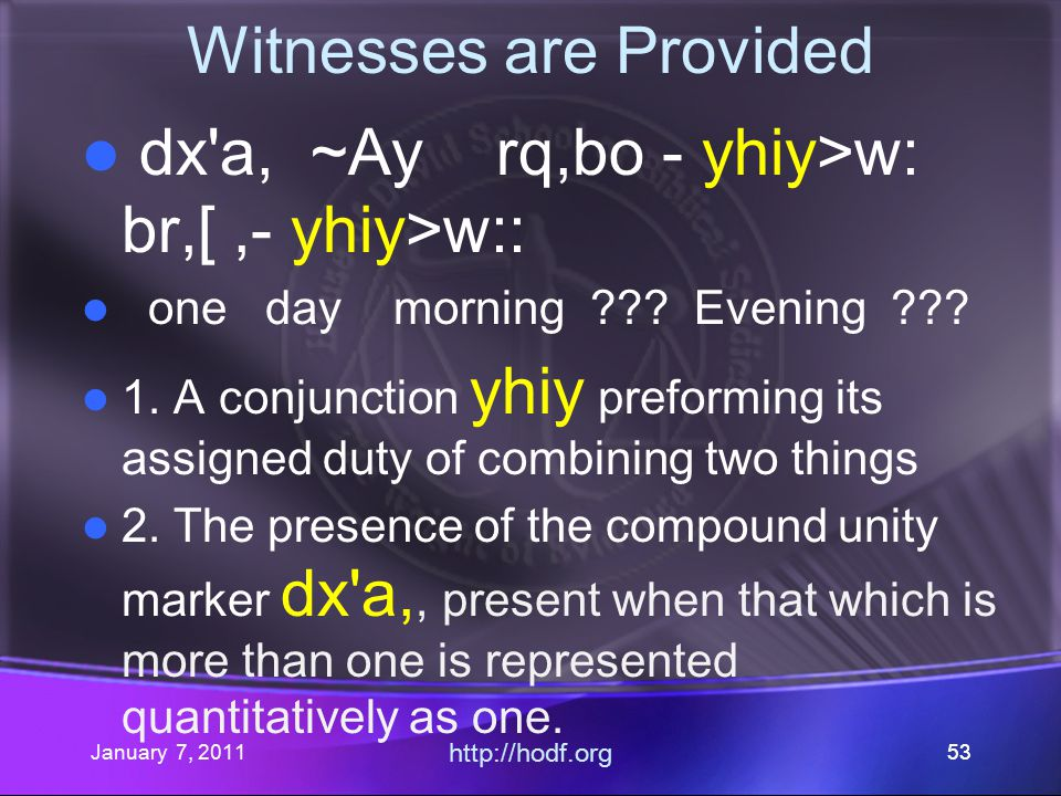 January 7, 2011 http://hodf.org 53 Witnesses are Provided dx a, ~Ay rq,bo - yhiy>w: br,[,- yhiy>w:: one day morning .