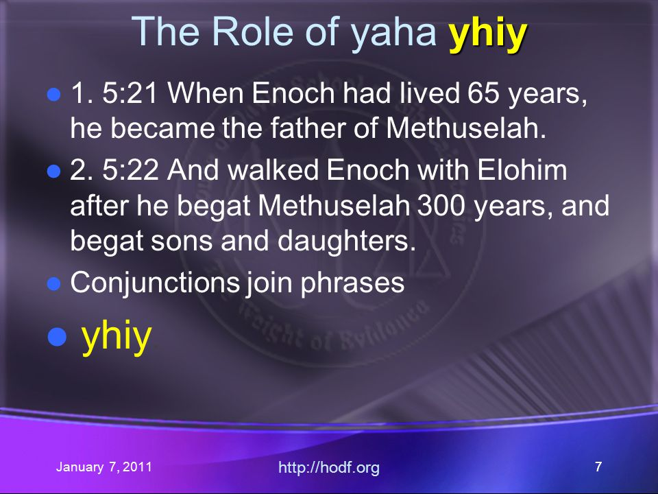 January 7, 2011 http://hodf.org 28 Genesis 1:5b ~Ay rAal' ~yhil{a/ ar q.YIw: day light Elohim called And hl y>l ar q %v,xol;w night called darkness And dx a, ~Ay rq,bo - yhiy>w: br,[,- yhiy>w :: one day morning ??.