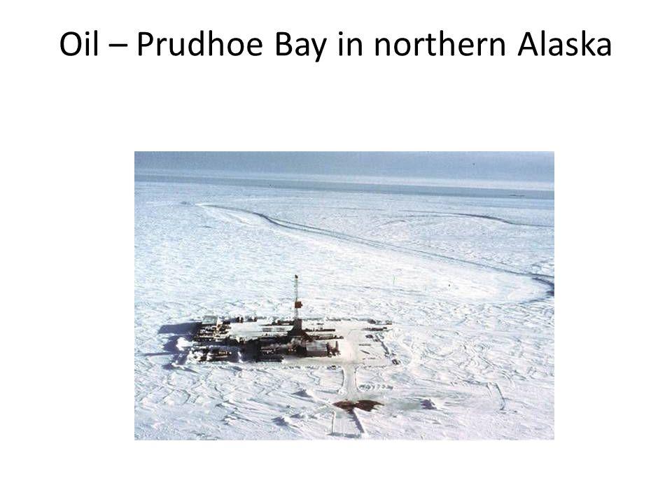 Oil – Prudhoe Bay in northern Alaska