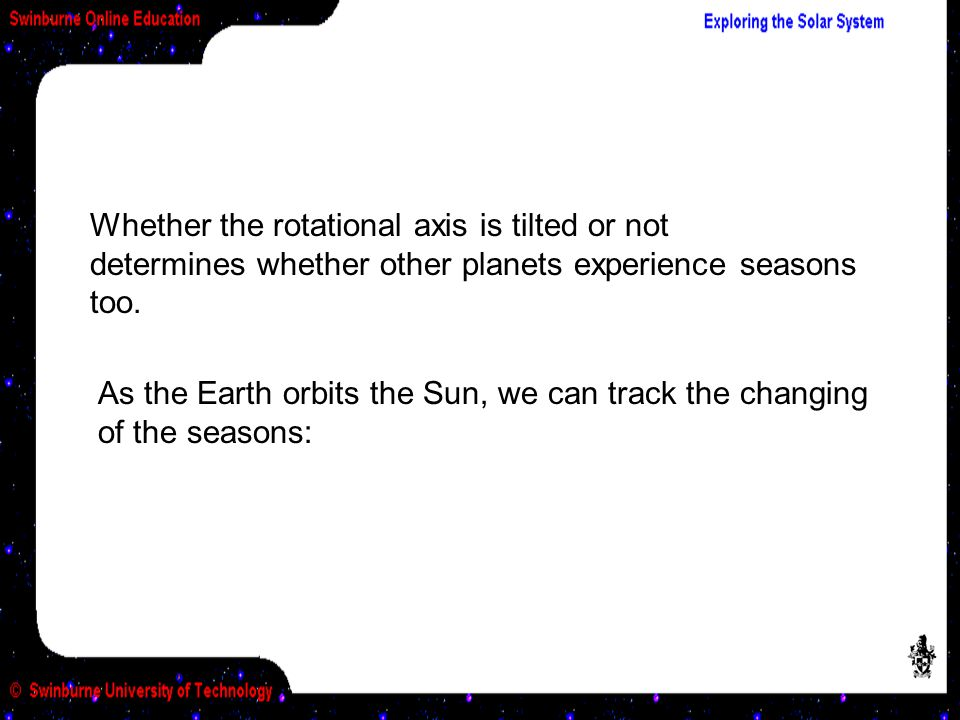 Whether the rotational axis is tilted or not determines whether other planets experience seasons too.